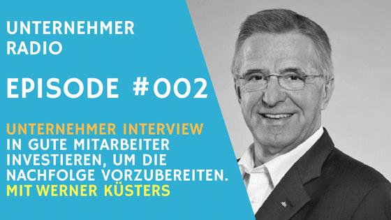 Episode #002: Die Unternehmensnachfolge frühzeitig vorbereiten – Werner Küsters im Interview