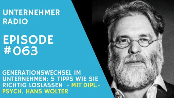 #063 Generationswechsel im Unternehmen: 6 Tipps wie Sie richtig loslassen – Mit Dipl.-Psych. Hans Wolter