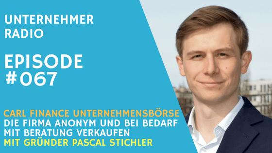 #067 Unternehmensbörse Carl Finance – Anonym und auf Wunsch mit Beratung – mit Pascal Stichler