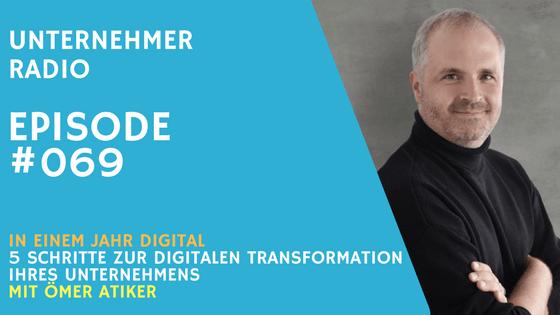 #069 In einem Jahr Digital – Ömer Atiker zu digitale Transformation von Firmen