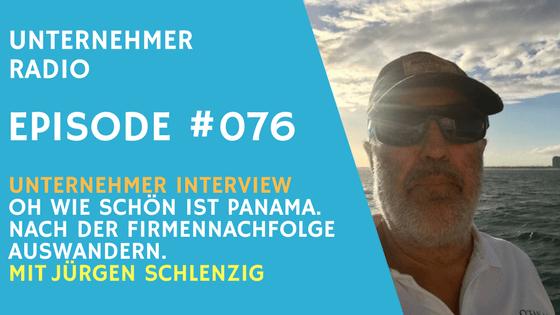 #076 Firmennachfolge: Oh wie schön ist Panama – mit Unternehmer Jürgen Schlenzig