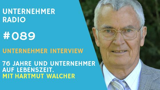 #089: 76 Jahre alt und Unternehmer auf Lebenszeit – mit Hartmut Walcher
