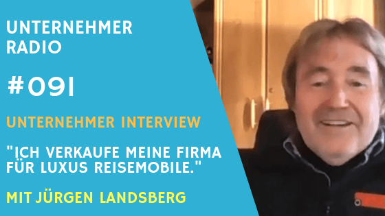 #091: Ich will meine Firma verkaufen – Luxus Reisemobile mit Jürgen Landsberg
