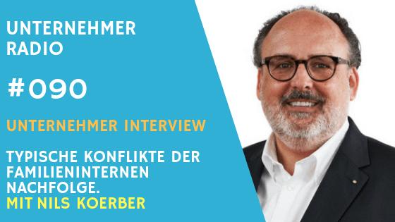 #090: Die typischen Konflikte bei der Nachfolge in Familienunternehmen – mit Nils Koerber